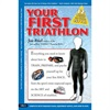 Your First Triathlon - 1st Ed.